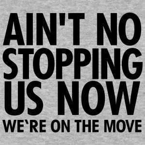 ain-t-no-stopping-us-now-we-re-on-the-move-langarmshirts-maenner-premium-langarmshirt.jpg